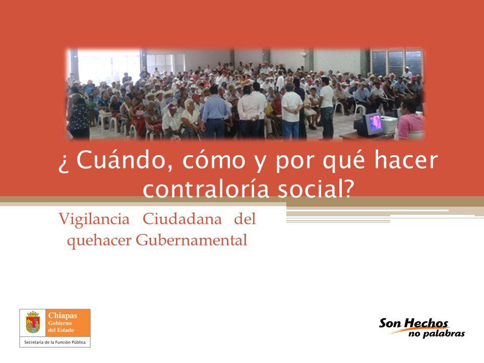 ¿ Cuándo, cómo y por qué hacer contraloría social? Vigilancia Ciudadana del quehacer Gubernamental