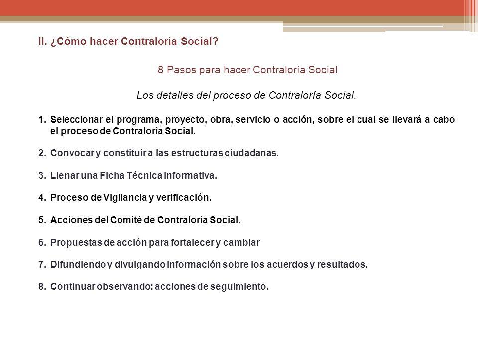 II. ¿Cómo hacer Contraloría Social? 8 Pasos para hacer Contraloría Social Los detalles del proceso de Contraloría Social. 1.Seleccionar el programa, p