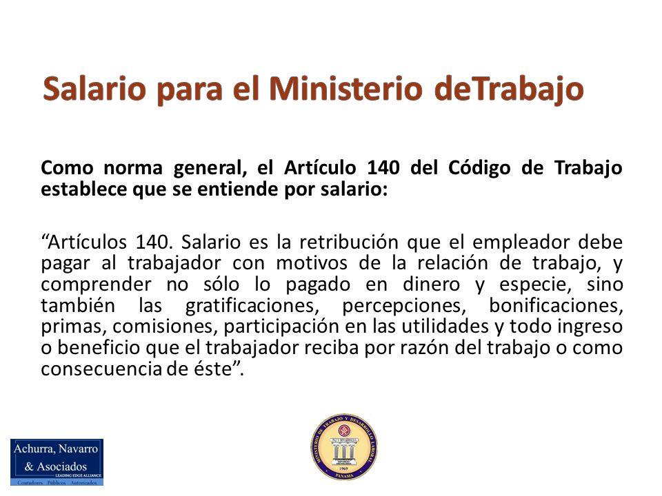 Como norma general, el Artículo 140 del Código de Trabajo establece que se entiende por salario: Artículos 140.