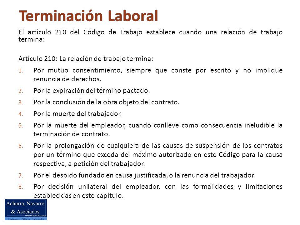 El artículo 210 del Código de Trabajo establece cuando una relación de trabajo termina: Artículo 210: La relación de trabajo termina: 1.