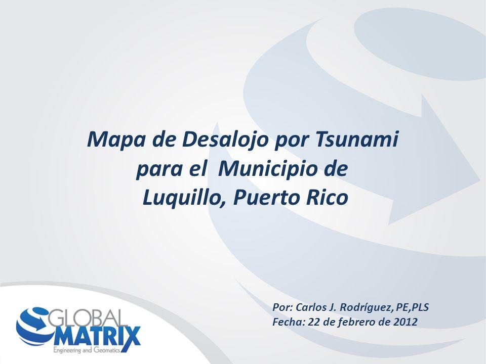 Objetivos a Corto Plazo: A.Crear el primer Mapa de Desalojo por Tsunami para el Municipio de Luquillo B.Desarrollar una metodología ágil y eficaz C.Calibrar los modelos de inundacion anteriores y actualizar los datos actuales