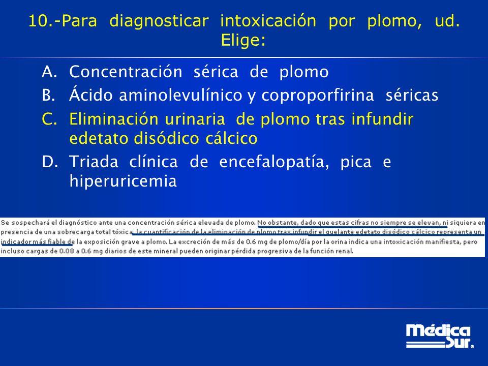 10.-Para diagnosticar intoxicación por plomo, ud.