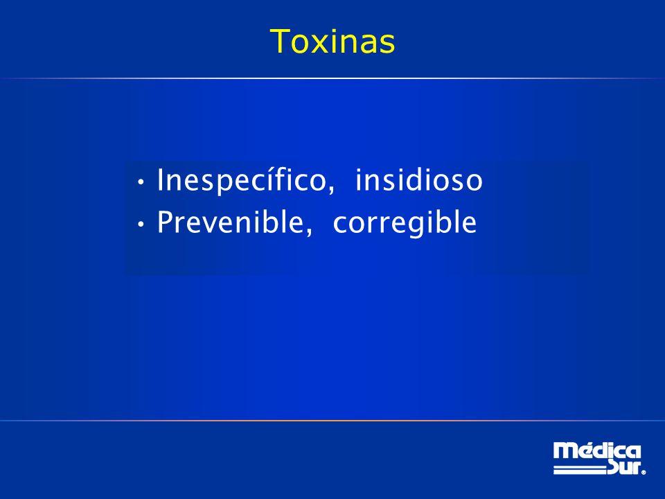 Toxinas Inespecífico, insidioso Prevenible, corregible