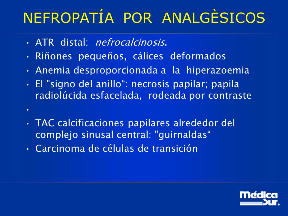 NEFROPATÍA POR ANALGÈSICOS ATR distal: nefrocalcinosis.