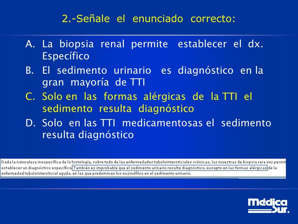 2.-Señale el enunciado correcto: A.La biopsia renal permite establecer el dx.