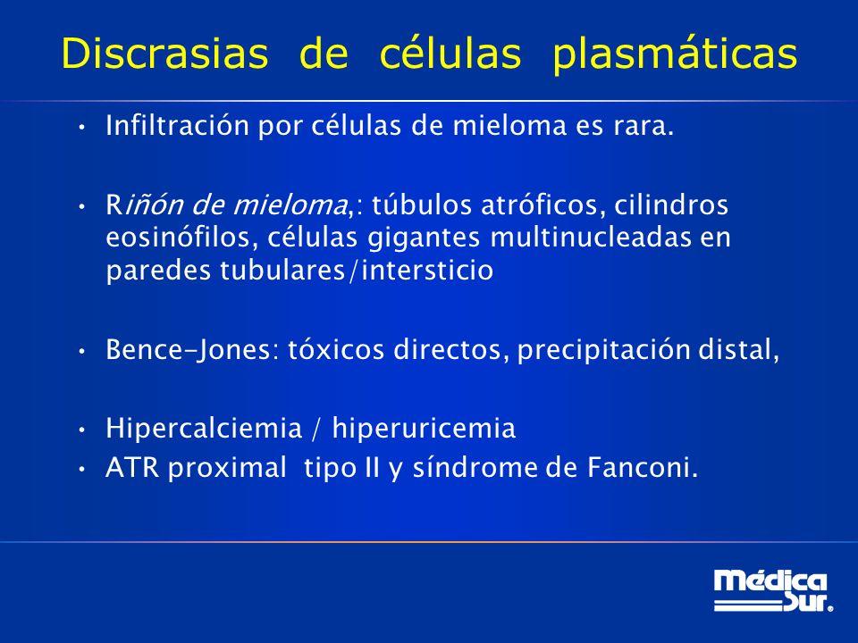Discrasias de células plasmáticas Infiltración por células de mieloma es rara.