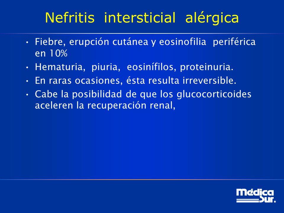 Nefritis intersticial alérgica Fiebre, erupción cutánea y eosinofilia periférica en 10% Hematuria, piuria, eosinífilos, proteinuria.