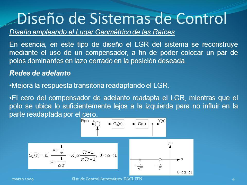 Diseño de Sistemas de Control Diseño empleando el Lugar Geométrico de las Raíces En esencia, en este tipo de diseño el LGR del sistema se reconstruye mediante el uso de un compensador, a fin de poder colocar un par de polos dominantes en lazo cerrado en la posición deseada.
