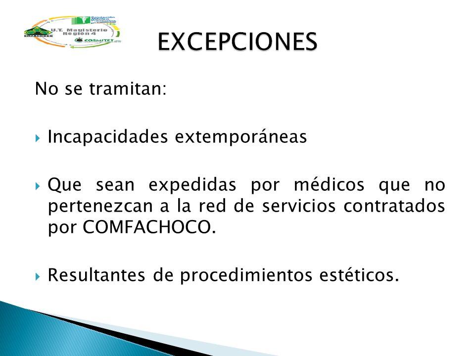 No se tramitan: Incapacidades extemporáneas Que sean expedidas por médicos que no pertenezcan a la red de servicios contratados por COMFACHOCO. Result