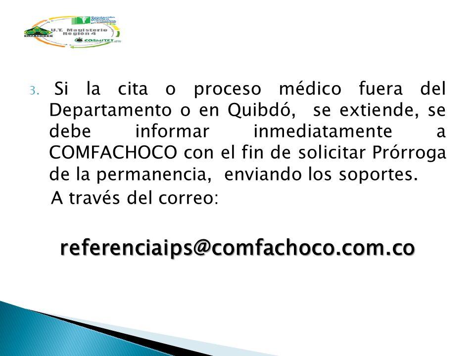 3. Si la cita o proceso médico fuera del Departamento o en Quibdó, se extiende, se debe informar inmediatamente a COMFACHOCO con el fin de solicitar P