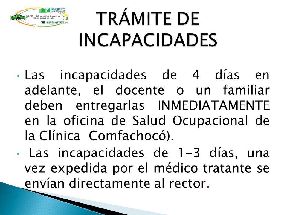 Las incapacidades de 4 días en adelante, el docente o un familiar deben entregarlas INMEDIATAMENTE en la oficina de Salud Ocupacional de la Clínica Co