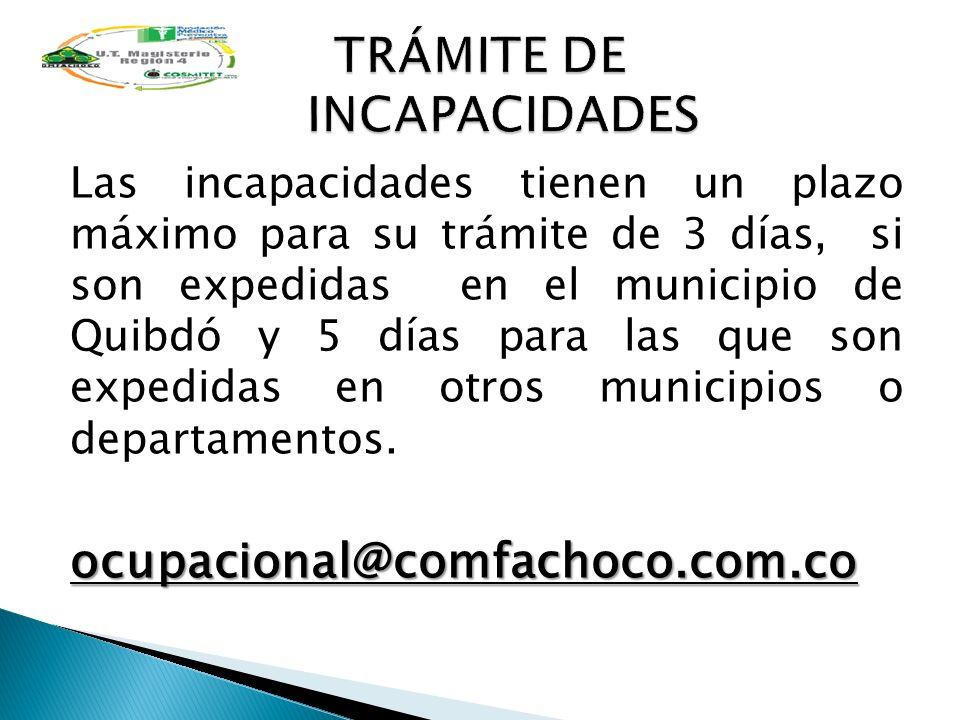 Las incapacidades tienen un plazo máximo para su trámite de 3 días, si son expedidas en el municipio de Quibdó y 5 días para las que son expedidas en