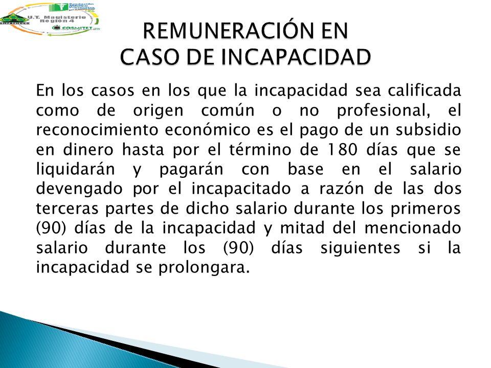 En los casos en los que la incapacidad sea calificada como de origen común o no profesional, el reconocimiento económico es el pago de un subsidio en