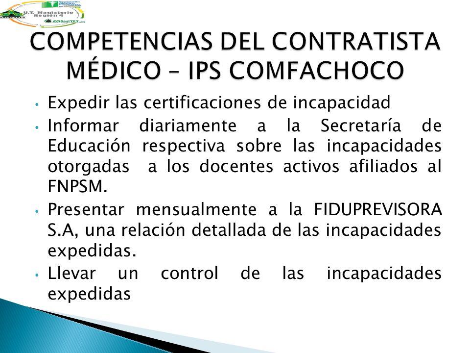Expedir las certificaciones de incapacidad Informar diariamente a la Secretaría de Educación respectiva sobre las incapacidades otorgadas a los docent