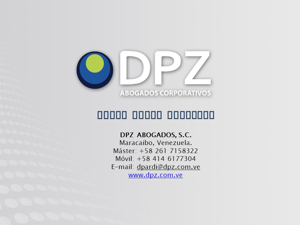 Diego Pardi Arconada DPZ ABOGADOS, S.C. Maracaibo, Venezuela. Máster: +58 261 7158322 Móvil: +58 414 6177304 E-mail: dpardi@dpz.com.ve www.dpz.com.ve