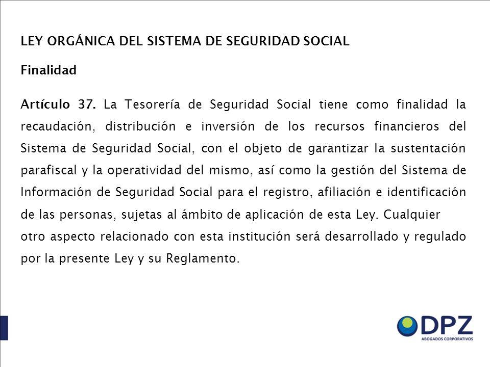 LEY ORGÁNICA DEL SISTEMA DE SEGURIDAD SOCIAL Finalidad Artículo 37. La Tesorería de Seguridad Social tiene como finalidad la recaudación, distribución