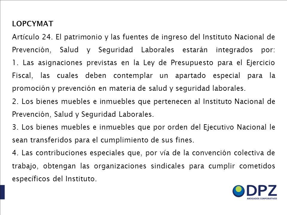 LOPCYMAT Artículo 24. El patrimonio y las fuentes de ingreso del Instituto Nacional de Prevención, Salud y Seguridad Laborales estarán integrados por: