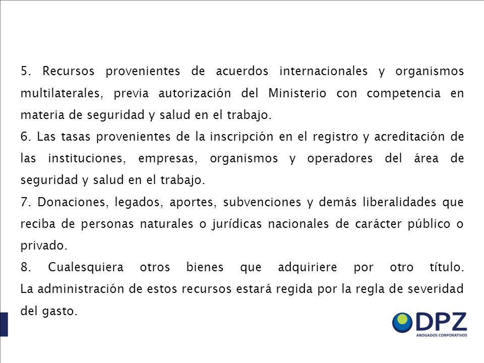 5. Recursos provenientes de acuerdos internacionales y organismos multilaterales, previa autorización del Ministerio con competencia en materia de seg