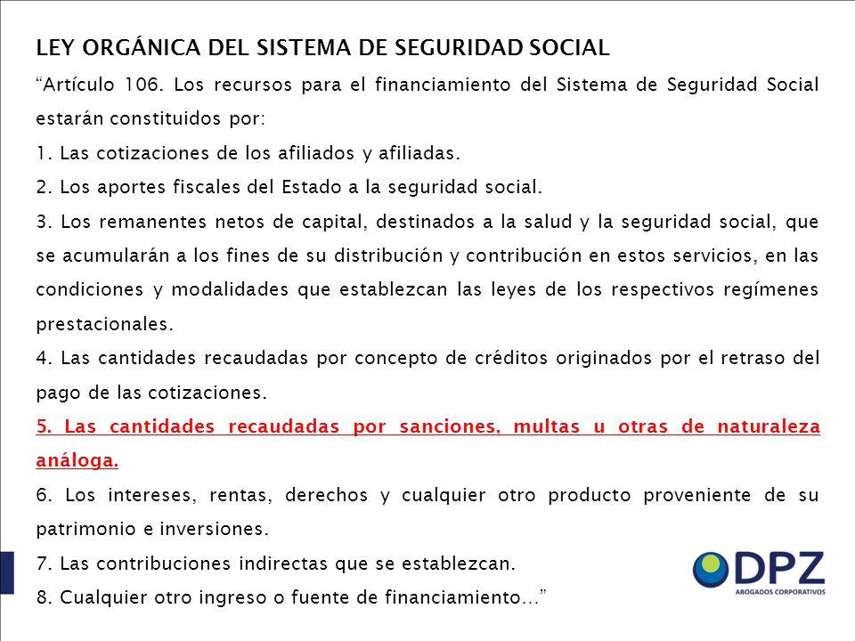 LEY ORGÁNICA DEL SISTEMA DE SEGURIDAD SOCIAL Artículo 106. Los recursos para el financiamiento del Sistema de Seguridad Social estarán constituidos po