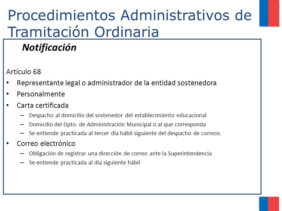 Procedimientos Administrativos de Tramitación Ordinaria Notificación Artículo 68 Representante legal o administrador de la entidad sostenedora Persona