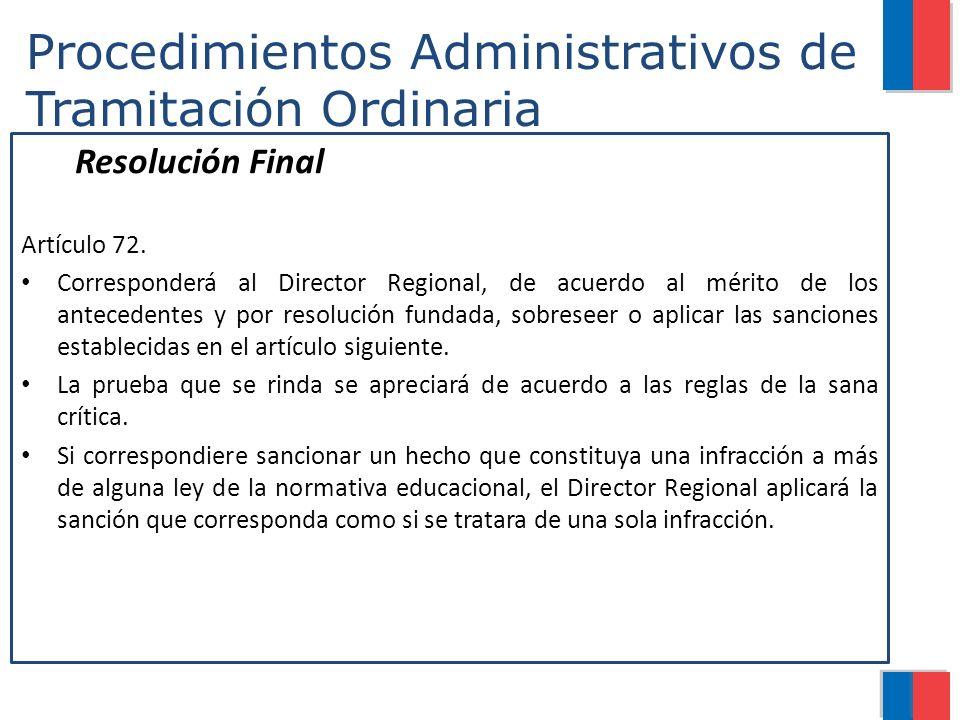 Procedimientos Administrativos de Tramitación Ordinaria Resolución Final Artículo 72. Corresponderá al Director Regional, de acuerdo al mérito de los