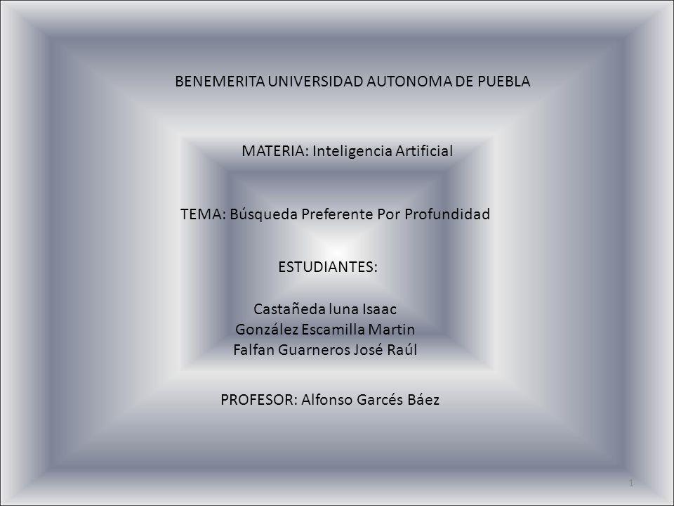 BENEMERITA UNIVERSIDAD AUTONOMA DE PUEBLA MATERIA: Inteligencia Artificial PROFESOR: Alfonso Garcés Báez ESTUDIANTES: Castañeda luna Isaac González Es