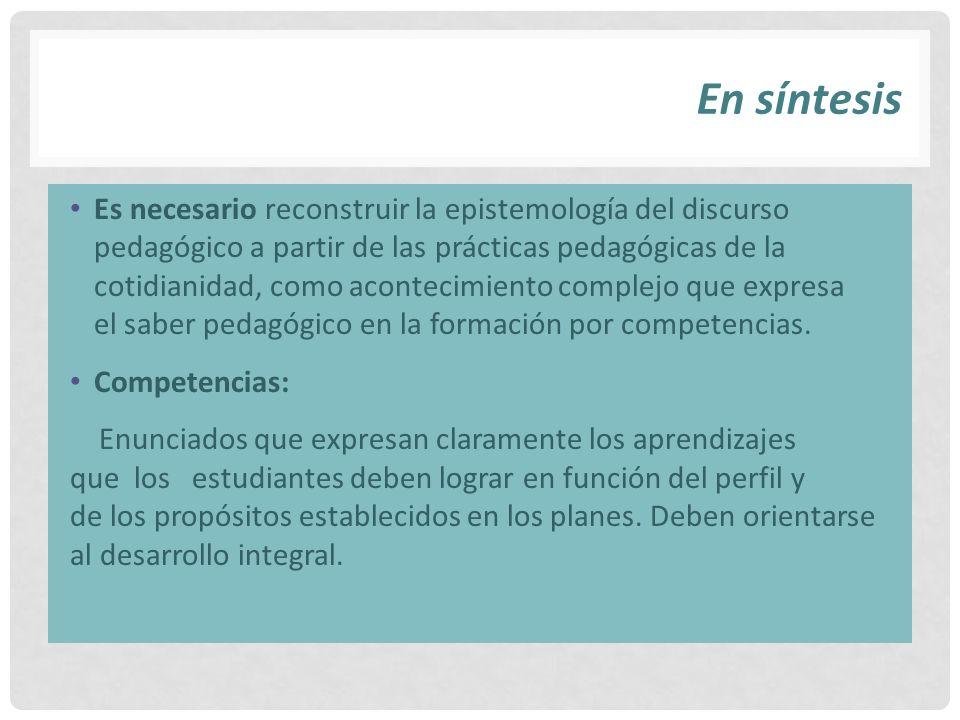 En síntesis Es necesario reconstruir la epistemología del discurso pedagógico a partir de las prácticas pedagógicas de la cotidianidad, como acontecim