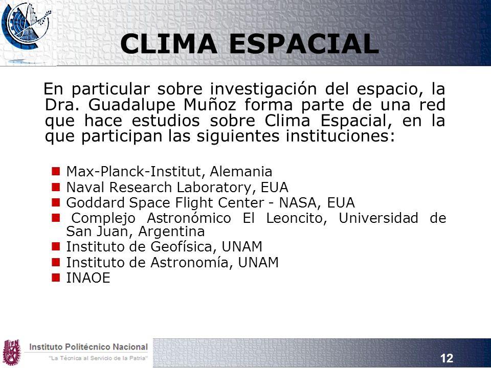 12 CLIMA ESPACIAL En particular sobre investigación del espacio, la Dra. Guadalupe Muñoz forma parte de una red que hace estudios sobre Clima Espacial