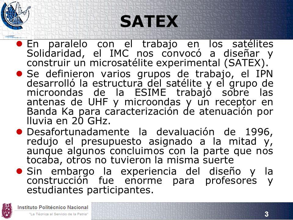 3 SATEX En paralelo con el trabajo en los satélites Solidaridad, el IMC nos convocó a diseñar y construir un microsatélite experimental (SATEX). Se de
