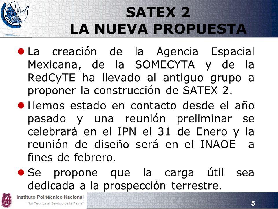 5 SATEX 2 LA NUEVA PROPUESTA La creación de la Agencia Espacial Mexicana, de la SOMECYTA y de la RedCyTE ha llevado al antiguo grupo a proponer la construcción de SATEX 2.