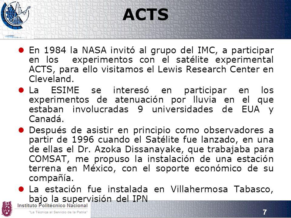 7 ACTS En 1984 la NASA invitó al grupo del IMC, a participar en los experimentos con el satélite experimental ACTS, para ello visitamos el Lewis Resea