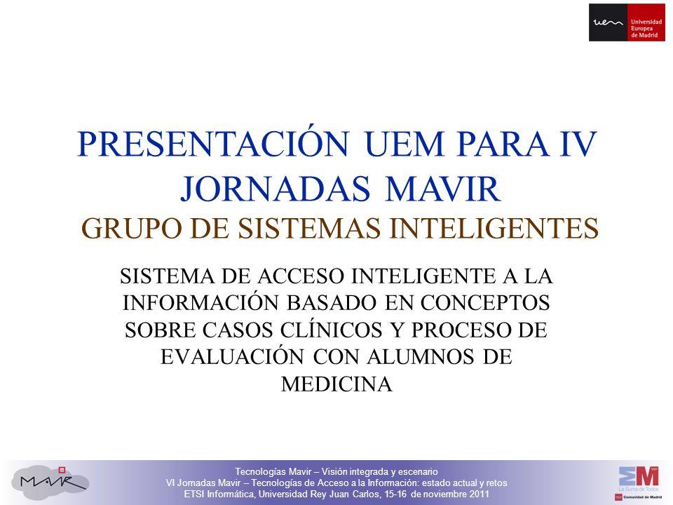 Tecnologías Mavir – Visión integrada y escenario VI Jornadas Mavir – Tecnologías de Acceso a la Información: estado actual y retos ETSI Informática, Universidad Rey Juan Carlos, 15-16 de noviembre 2011 Índice 1.