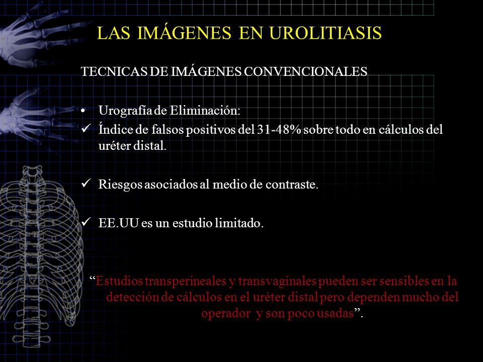 LAS IMÁGENES EN UROLITIASIS TECNICAS DE IMÁGENES CONVENCIONALES Urografía de Eliminación: Índice de falsos positivos del 31-48% sobre todo en cálculos