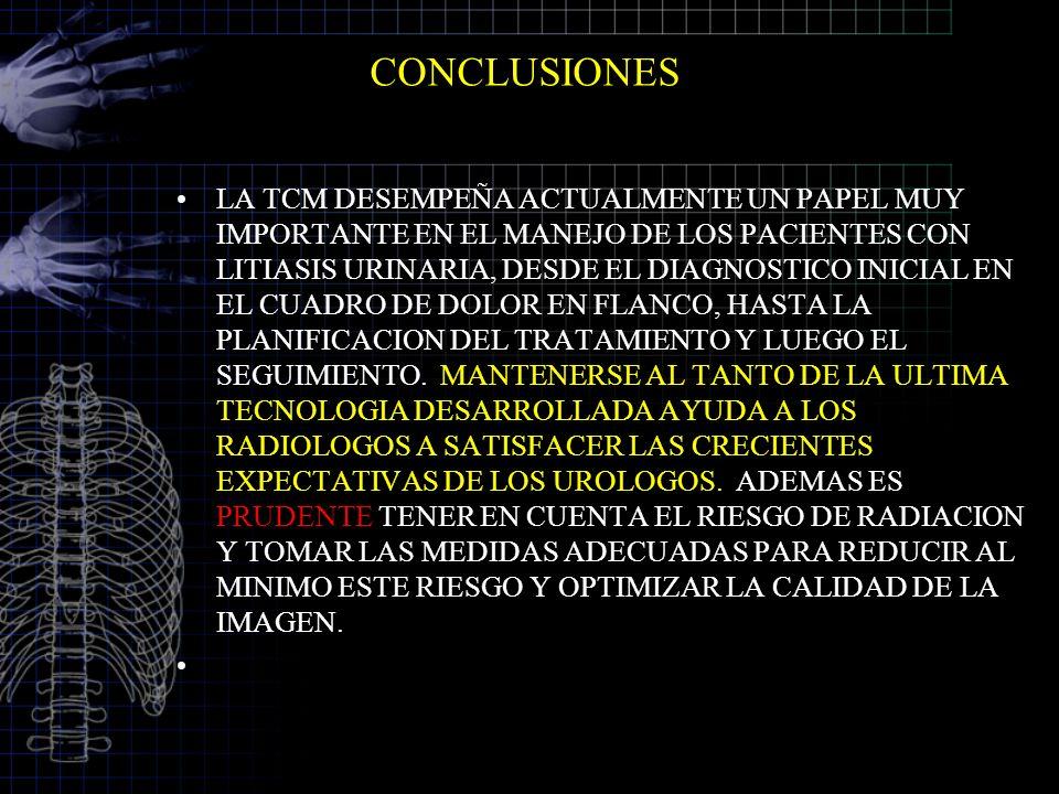 CONCLUSIONES LA TCM DESEMPEÑA ACTUALMENTE UN PAPEL MUY IMPORTANTE EN EL MANEJO DE LOS PACIENTES CON LITIASIS URINARIA, DESDE EL DIAGNOSTICO INICIAL EN