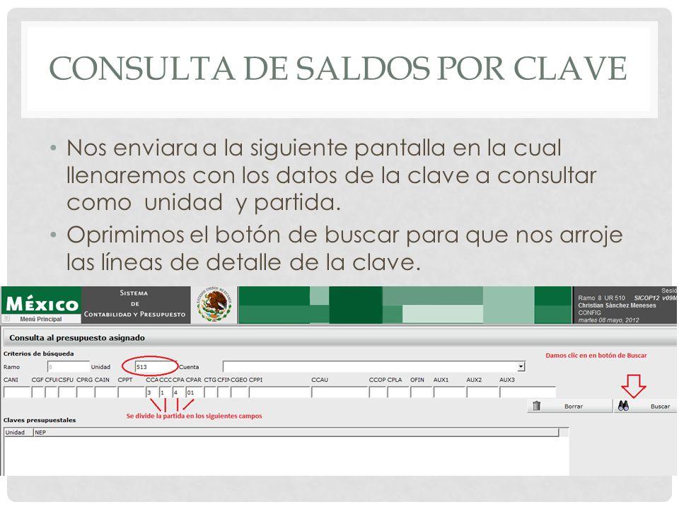 CONSULTA DE SALDOS POR CLAVE Nos enviara a la siguiente pantalla en la cual llenaremos con los datos de la clave a consultar como unidad y partida. Op