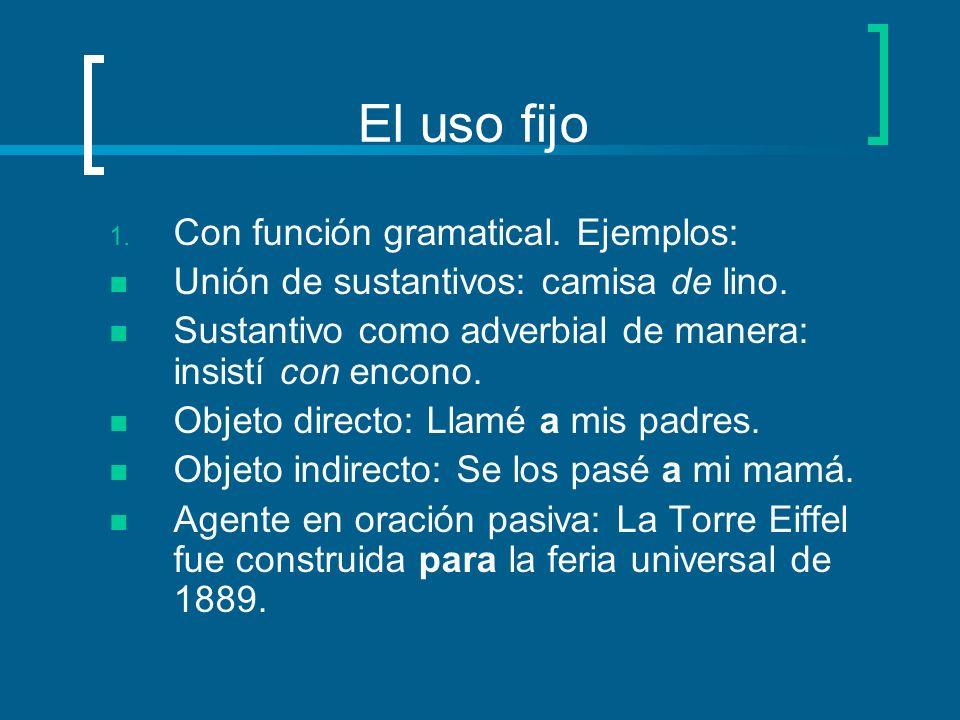 El uso fijo 1.Con función gramatical. Ejemplos: Unión de sustantivos: camisa de lino.