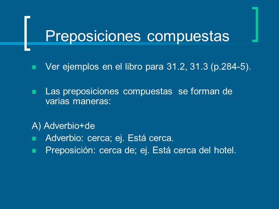 Preposiciones compuestas Ver ejemplos en el libro para 31.2, 31.3 (p.284-5).