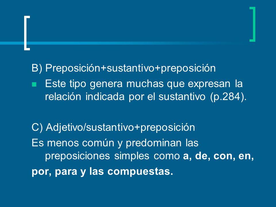 B) Preposición+sustantivo+preposición Este tipo genera muchas que expresan la relación indicada por el sustantivo (p.284).