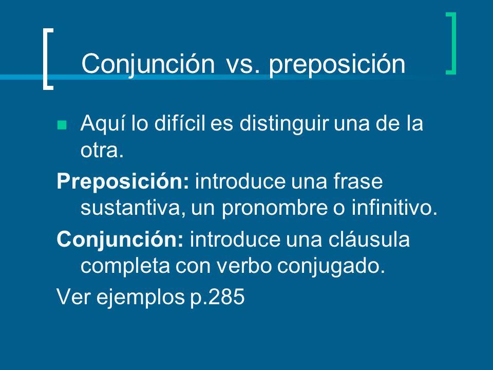Conjunción vs.preposición Aquí lo difícil es distinguir una de la otra.