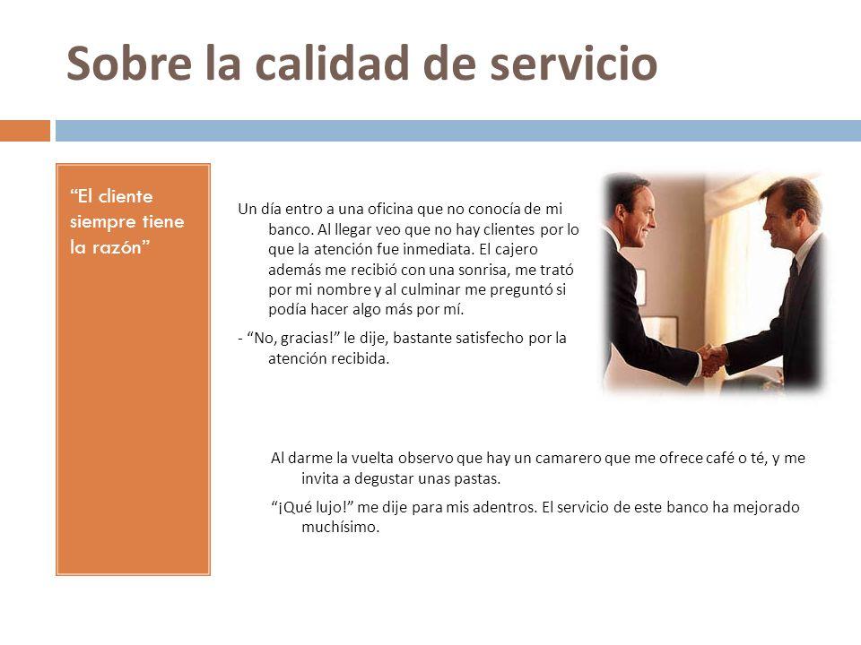 Sobre la calidad de servicio El cliente siempre tiene la razón Adivine qué: ¡Asistí a la oficina el día de su inauguración!