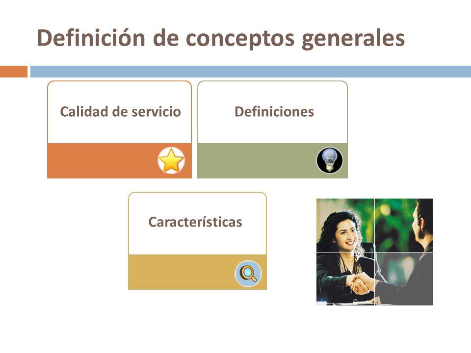 Definición de conceptos generales Calidad de servicioDefiniciones Características