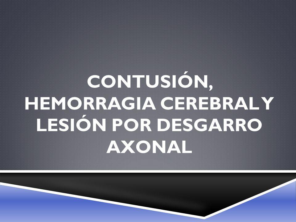 CONTUSIÓN, HEMORRAGIA CEREBRAL Y LESIÓN POR DESGARRO AXONAL