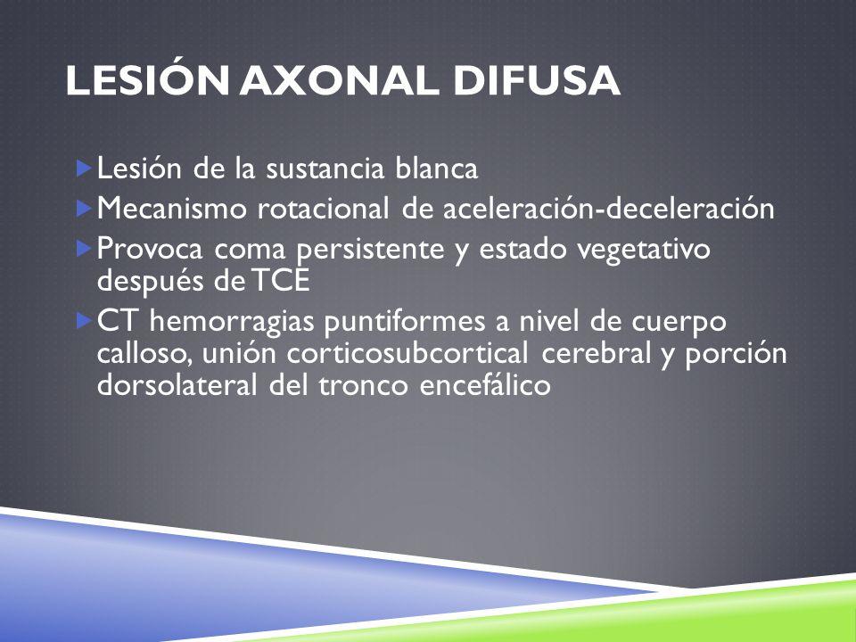 LESIÓN AXONAL DIFUSA Lesión de la sustancia blanca Mecanismo rotacional de aceleración-deceleración Provoca coma persistente y estado vegetativo despu
