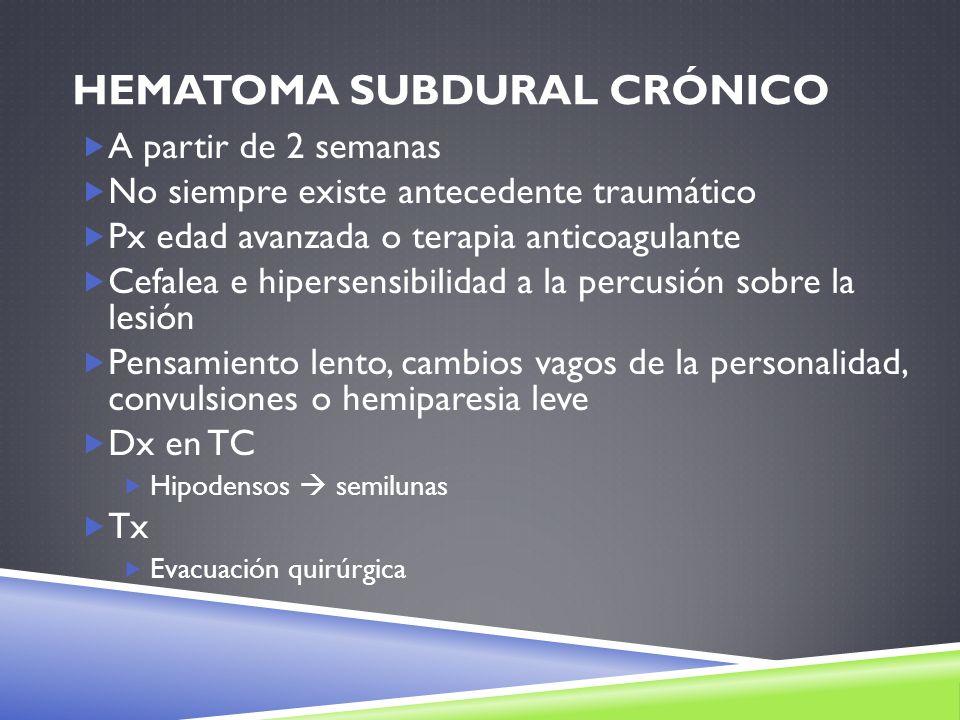HEMATOMA SUBDURAL CRÓNICO A partir de 2 semanas No siempre existe antecedente traumático Px edad avanzada o terapia anticoagulante Cefalea e hipersens
