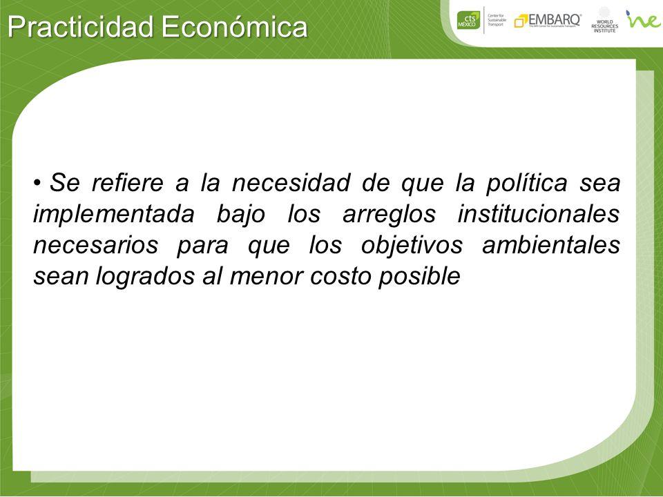 Practicidad Económica Se refiere a la necesidad de que la política sea implementada bajo los arreglos institucionales necesarios para que los objetivos ambientales sean logrados al menor costo posible