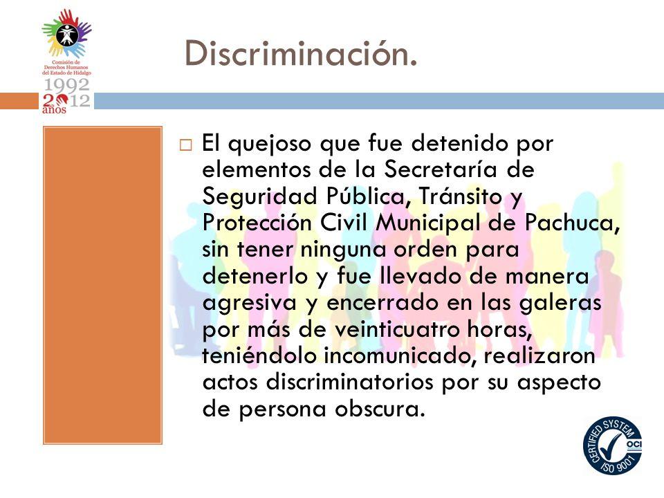 Discriminación. El quejoso que fue detenido por elementos de la Secretaría de Seguridad Pública, Tránsito y Protección Civil Municipal de Pachuca, sin