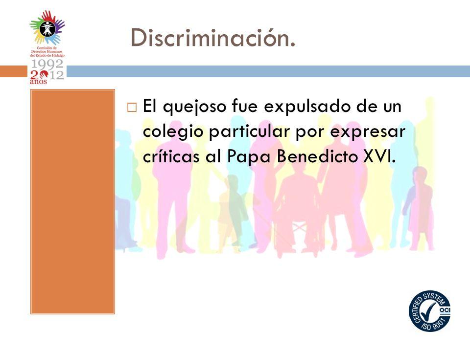 Discriminación. El quejoso fue expulsado de un colegio particular por expresar críticas al Papa Benedicto XVI.