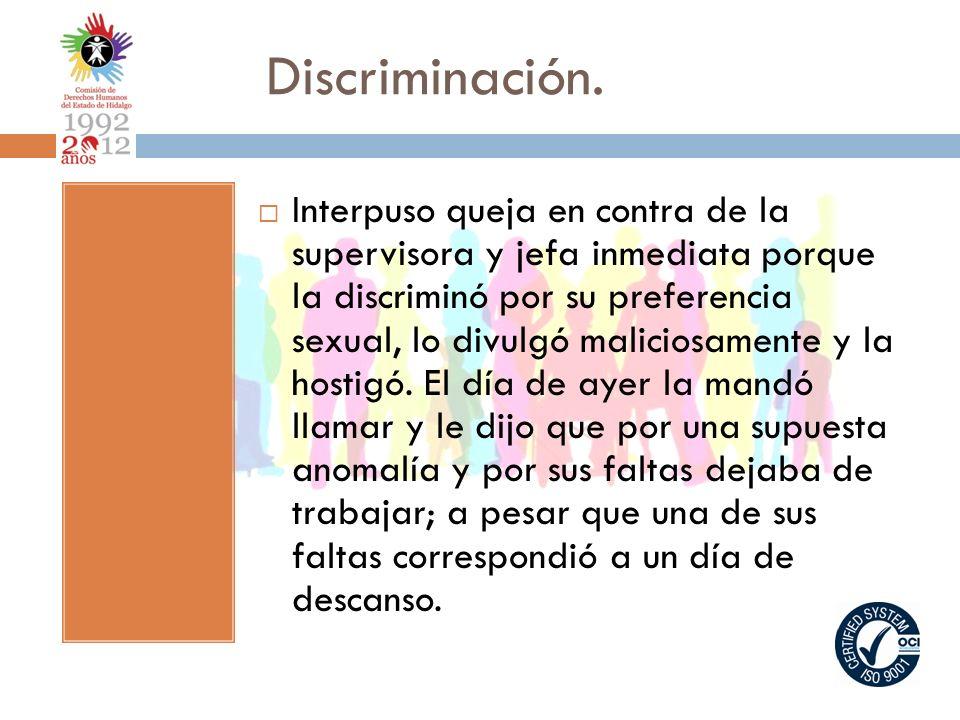Discriminación. Interpuso queja en contra de la supervisora y jefa inmediata porque la discriminó por su preferencia sexual, lo divulgó maliciosamente