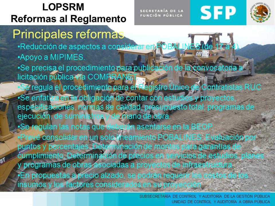 SUBSECRETARÍA DE CONTROL Y AUDITORÍA DE LA GESTIÓN PÚBLICA UNIDAD DE CONTROL Y AUDITORÍA A OBRA PÚBLICA LOPSRM Reformas al Reglamento Reducción de aspectos a considerar en POBALINES (de 17 a 4).
