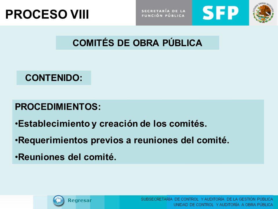 SUBSECRETARÍA DE CONTROL Y AUDITORÍA DE LA GESTIÓN PÚBLICA UNIDAD DE CONTROL Y AUDITORÍA A OBRA PÚBLICA COMITÉS DE OBRA PÚBLICA CONTENIDO: Regresar PROCEDIMIENTOS: Establecimiento y creación de los comités.